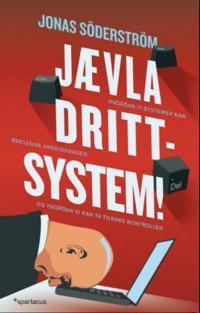 Jævla drittsystem!; hvordan it-systemer kan ødelegge arbeidsdagen - og hvordan vi kan ta tilbak