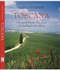 Toscana : följ med till Florens, Pisa, Siena och landsbygden däromkring