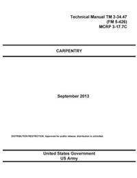 Technical Manual TM 3-34.47 (FM 5-426) McRp 3-17.7c Carpentry September 2013
