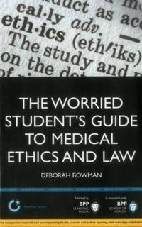 The Worried Student's Guide to Medical Ethics and Law: Thriving not just surviving