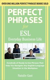 Perfect Phrases for ESL Everyday Business Life: Hundreds of Ready-To-Use Phrases That Help You Navigate Any English-Language Situation in the Workplac