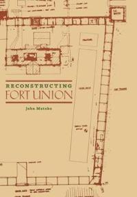Reconstructing Fort Union