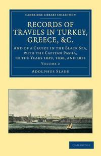Records of Travels in Turkey, Greece, etc., and of a Cruize in the Black Sea, with the Capitan Pasha, in the Years 1829, 1830, and 1831 2 Volume Set Records of Travels in Turkey, Greece, etc., and of a Cruize in the Black Sea, with the Capitan Pasha, in the Years 1829, 1830, and 1831
