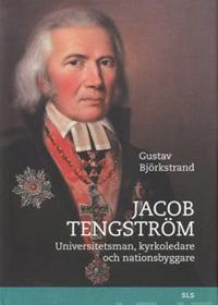 Jacob Tengström. Universitetsman, kyrkoledare och nationsbyggare