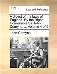 A Digest of the Laws of England. by the Right Honourable Sir John Comyns, ... Volume 4 of 5