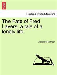 The Fate of Fred Lavers: a tale of a lonely life.