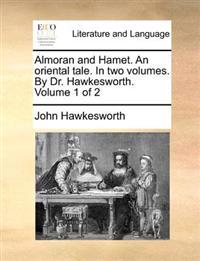 Almoran and Hamet. an Oriental Tale. in Two Volumes. by Dr. Hawkesworth. Volume 1 of 2