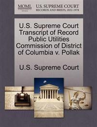 U.S. Supreme Court Transcript of Record Public Utilities Commission of District of Columbia V. Pollak