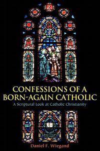 Confessions of a Born-Again Catholic