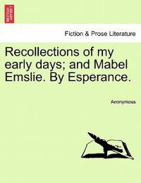 Recollections of My Early Days; And Mabel Emslie. by Esperance.