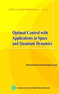 Optimal Control With Applications in Space and Quantum Dynamics