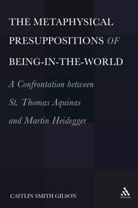 The Metaphysical Presuppositions of Being-In-The-World: A Confrontation Between St. Thomas Aquinas and Martin Heidegger