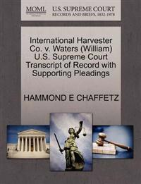 International Harvester Co. V. Waters (William) U.S. Supreme Court Transcript of Record with Supporting Pleadings