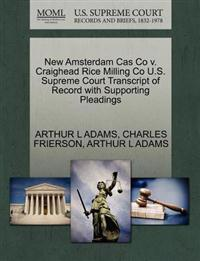 New Amsterdam Cas Co V. Craighead Rice Milling Co U.S. Supreme Court Transcript of Record with Supporting Pleadings