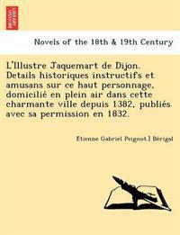 L'Illustre Jaquemart de Dijon. Details Historiques Instructifs Et Amusans Sur Ce Haut Personnage, Domicilie En Plein Air Dans Cette Charmante Ville de