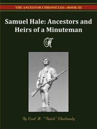 Samuel Hale Ancestors and Heirs of a Minuteman -- The Ancestor Chronicles - Book III