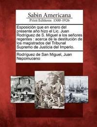 Esposici n Que En Enero del Presente A o Hizo El LIC. Juan Rodr guez de S. Miguel a Los Se ores Regentes