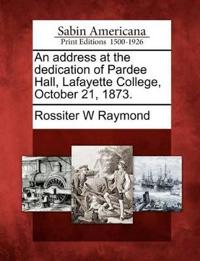 An Address at the Dedication of Pardee Hall, Lafayette College, October 21, 1873.