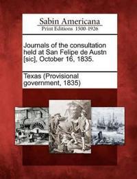 Journals of the Consultation Held at San Felipe de Austn [Sic], October 16, 1835.