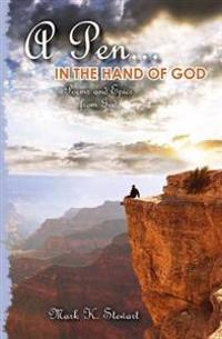A Pen...in the Hand of God: Poems and Epics from God