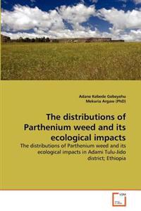 The Distributions of Parthenium Weed and Its Ecological Impacts