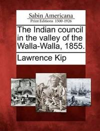 The Indian Council in the Valley of the Walla-Walla, 1855.