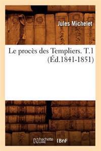 Le Proc�s Des Templiers. T.1 (�d.1841-1851)