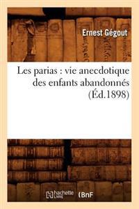 Les Parias: Vie Anecdotique Des Enfants Abandonn�s, (�d.1898)