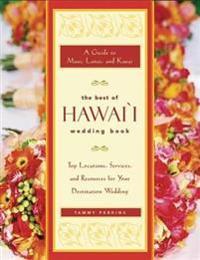 The Best of Hawaii Wedding Book: A Guide to Maui, Lanai, Kauai