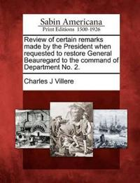 Review of Certain Remarks Made by the President When Requested to Restore General Beauregard to the Command of Department No. 2.