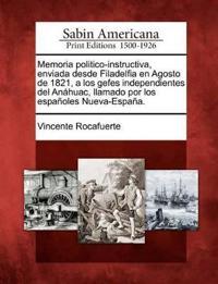 Memoria Politico-Instructiva, Enviada Desde Filadelfia En Agosto de 1821, a Los Gefes Independientes del Anahuac, Llamado Por Los Espanoles Nueva-Espana.