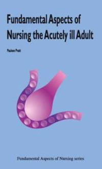 Fundamental Aspects of Nursing the Acutely Ill Adult