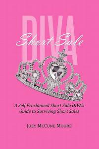 Short Sale Diva: A Self Proclaimed Short Sale Diva's Guide to Surviving Short Sales