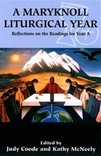 A Maryknoll Liturgical Year: Reflections on the Readings for Year a