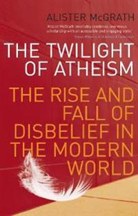 Twilight of atheism - the rise and fall of disbelief in the modern world