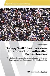 Occupy Wall Street VOR Dem Hintergrund Popkultureller Protestformen