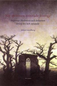När ateismen erövrade Sverige : Ingemar Hedenius och debatten kring tro och vetande