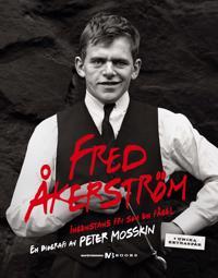 Fred Åkerström : ingenstans fri som en fågel : en biografi