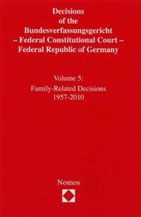 Decisions of the Bundesverfassungsgericht - Federal Constitutional Court - Federal Republic of Germany: Volume 5: Family-Related Decisions 1957-2010