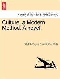 Culture, a Modern Method. a Novel.