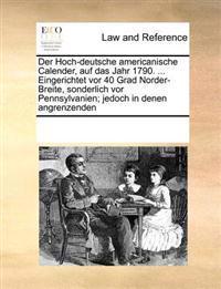 Der Hoch-Deutsche Americanische Calender, Auf Das Jahr 1790. ... Eingerichtet VOR 40 Grad Norder-Breite, Sonderlich VOR Pennsylvanien; Jedoch in Denen Angrenzenden