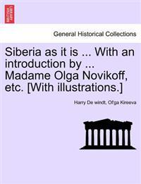 Siberia as It Is ... with an Introduction by ... Madame Olga Novikoff, Etc. [With Illustrations.]