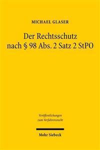 Der Rechtsschutz Nach 98 ABS. 2 Satz 2 Stpo: Eine Methodologische Untersuchung Zur Leistungsfahigkeit Des 98 ABS. 2 Satz 2 Stpo ALS Allgemeine Rechtss