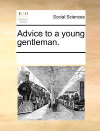 Advice to a Young Gentleman.