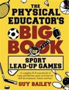The Physical Educator's Big Book of Sport Lead-Up Games