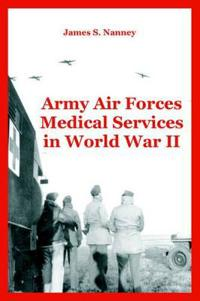 Army Air Forces Medical Services in World War II