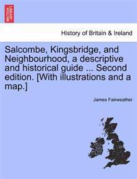 Salcombe, Kingsbridge, and Neighbourhood, a Descriptive and Historical Guide ... Second Edition. [With Illustrations and a Map.]