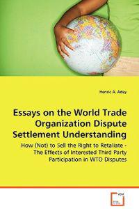 Essays on the World Trade Organization Dispute Settlement Understanding