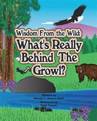 Wisdom from the Wild: What's Really Behind the Growl