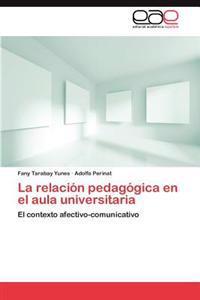 La Relacion Pedagogica En El Aula Universitaria